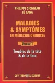 Maladies Et Symptomes En Medecine Chinoise : Troubles De La Tete Et De La Face - Couverture - Format classique