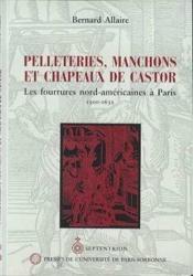 Pelleteries, manchons et chapeaux de castor ; les fourrures nord-américaines à Paris ; 1500-1632 - Couverture - Format classique