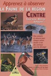 Apprenez à observer de la faune de la région ; Centre, Touraine, Berry, Sologne... - Couverture - Format classique