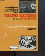 Choisissez Et Utilisez Vous-Memeun Perceuse Electrique Et Ses Accessoires - Couverture - Format classique