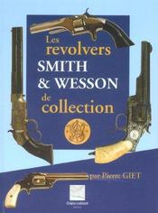 Vente livre :  Les Revolvers Smith & Wesson  De Collection  - Pierre Giet