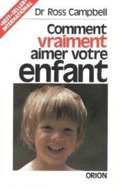 Comment vraiment aimer votre enfant - Couverture - Format classique
