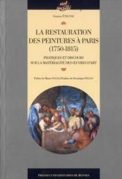 La restauration des peintures à Paris ; pratiques et discours sur la matérialité des oeuvres d'art - Couverture - Format classique