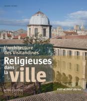 Religieuses dans la ville ; l'architecture des Visitandines en France - Couverture - Format classique
