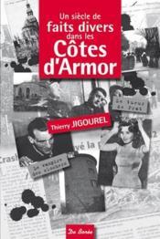 Un siècle de faits divers dans les Côtes d'Armor - Couverture - Format classique
