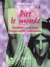 Dire Le Monde Vocabulaire Thematique Francais-Anglais Contemporain - Intérieur - Format classique