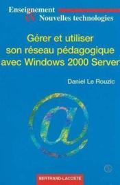 Gerer et utiliser son reseau pedagogique avec windows 2000 server - Couverture - Format classique