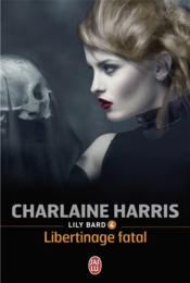Vente livre :  Lily Bard t.4 ; libertinage fatal  - Charlaine Harris