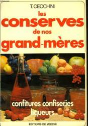 Les Conserves De Nos Grands-Meres. Confitures, Confiseries, Liqueurs. - Couverture - Format classique