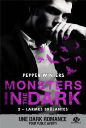 Vente livre :  Monsters in the dark T.2 ; larmes brûlantes  - Pepper Winters