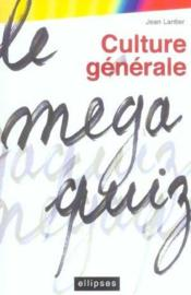Le Mega Quizz De Culture Generale - Couverture - Format classique