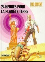 Luc Orient T.9 ; Vingt-Quatre Heures Pour La Planete Terre - Couverture - Format classique