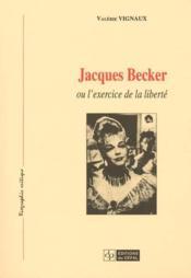 Jacques Becker Ou L'Exercice De La Liberte - Couverture - Format classique