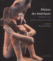 MAITRES DES AMERIQUES. Hommage aux artistes précolombiens. La Collection de Dora et Paul janssen - Couverture - Format classique