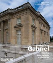 Ange-Jacques Gabriel ; l'héritier d'une dynastie d'architectes - Couverture - Format classique
