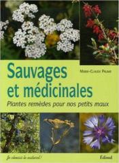Sauvages et médicinales ; plantes remèdes pour nos petits maux - Couverture - Format classique