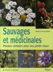 Sauvages et médicinales ; plantes remèdes pour nos petits maux - Intérieur - Format classique