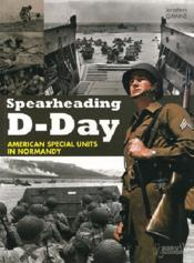 Vente livre :  Spearheading D-Day american special units in Normandy  - Jonathan Gawne