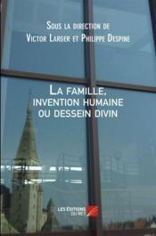La famille, invention humaine ou dessein divin - Couverture - Format classique