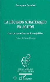 La décision stratégique en action, une perspective socio-cognitive - Intérieur - Format classique