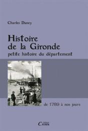 Histoire de la Gironde ; petite histoire du département de 1789 à nos jours - Couverture - Format classique