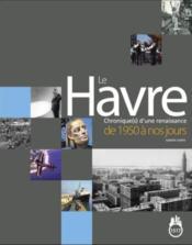 Le Havre ; chronique(s) d'une renaissance de 1950 à nos jours - Couverture - Format classique