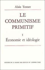 Le communisme primitif t.1 ; économie et idéologie - Couverture - Format classique