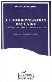 La modernisation bancaire ; sociologie des rapports professions-marchés - Intérieur - Format classique