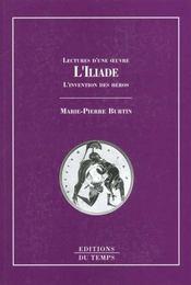 L'Iliade, de Homère ; l'invention des héros - Intérieur - Format classique