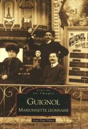 Guignol ; marionnette lyonnaise - Couverture - Format classique