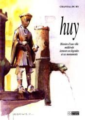 Huy : Histoire D'Une Ville Medievale A Travers Ses Legendes Et Ses Monuments - Couverture - Format classique