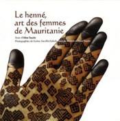 Le henné, art des femmes de Mauritanie - Couverture - Format classique