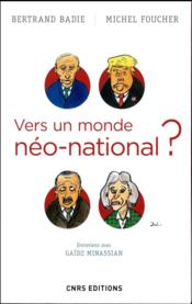 Vers un monde néo-national ?  - Bertrand Badie - Michel Foucher