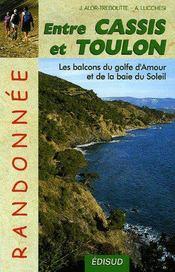 Entre Cassis et Toulon ; les balcons du golfe d'amour et de la baie du soleil - Couverture - Format classique