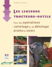 Les liaisons tracteurs-outils ; pour des opérations d'attelage et de dételage aisées et sûres - Couverture - Format classique