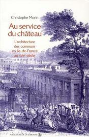 Au service du château ; l'architecture des communs en Ile-de-France au XVIII siècle - Intérieur - Format classique