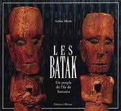 Les batak ; un peuple de l'île de Sumatra - Intérieur - Format classique