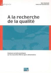 À la recherche de la qualité ; analyses socioéconomiques sur les nouvelles filières agro-alimentaires - Couverture - Format classique