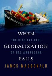 Vente livre :  When globalization fails ; the rise and fall of pax americana  - James Macdonald