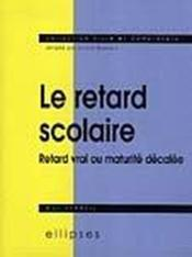 Le Retard Scolaire Retard Vrai Ou Maturite Decalee - Couverture - Format classique