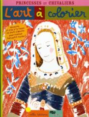 Vente  L'art à colorier ; princesses et chevaliers  - Anne Weiss