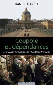 Coupole et dépendances ; enquête sur l'Académie française - Couverture - Format classique