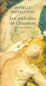 Les Melodies De Chausson ; Un Parcours De L'Intime - Couverture - Format classique