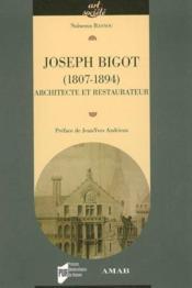Joseph Bigot (1807-1894) ; architecte et restaurateur - Couverture - Format classique
