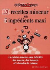 120 recettes minceur en 6 ingredients maxi - Couverture - Format classique