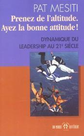 Prenez De L'Altitude ; Ayez La Bonne Attitude ; Dynamique Du Leadership Au Xxi Siecle - Intérieur - Format classique
