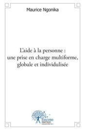 L'Aide A La Personne : Une Prise En Charge Multiforme, Globale Et Personnalisee - Couverture - Format classique