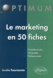 Vente livre :  Le marketing en 50 fiches  - Tourmente - Aurelie Tourmente