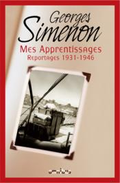 Mes apprentissages ; reportages ; 1931-1946  - Georges Simenon
