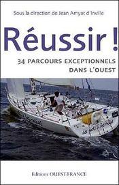 Réussir ! ; 34 parcours exceptionnels dans l'ouest - Intérieur - Format classique